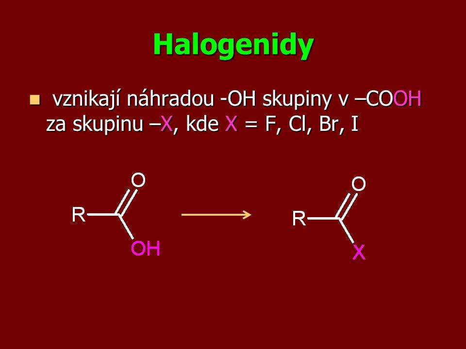 Halogenidy vznikají náhradou -OH skupiny v –COOH za skupinu –X, kde X = F, Cl, Br, I