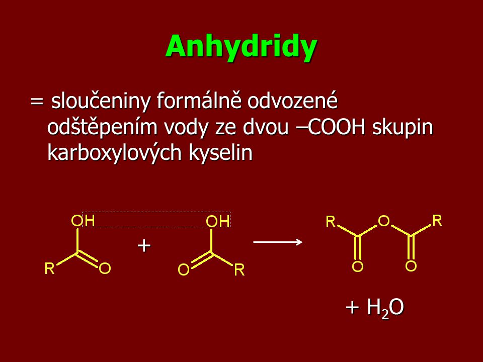 Anhydridy = sloučeniny formálně odvozené odštěpením vody ze dvou –COOH skupin karboxylových kyselin.