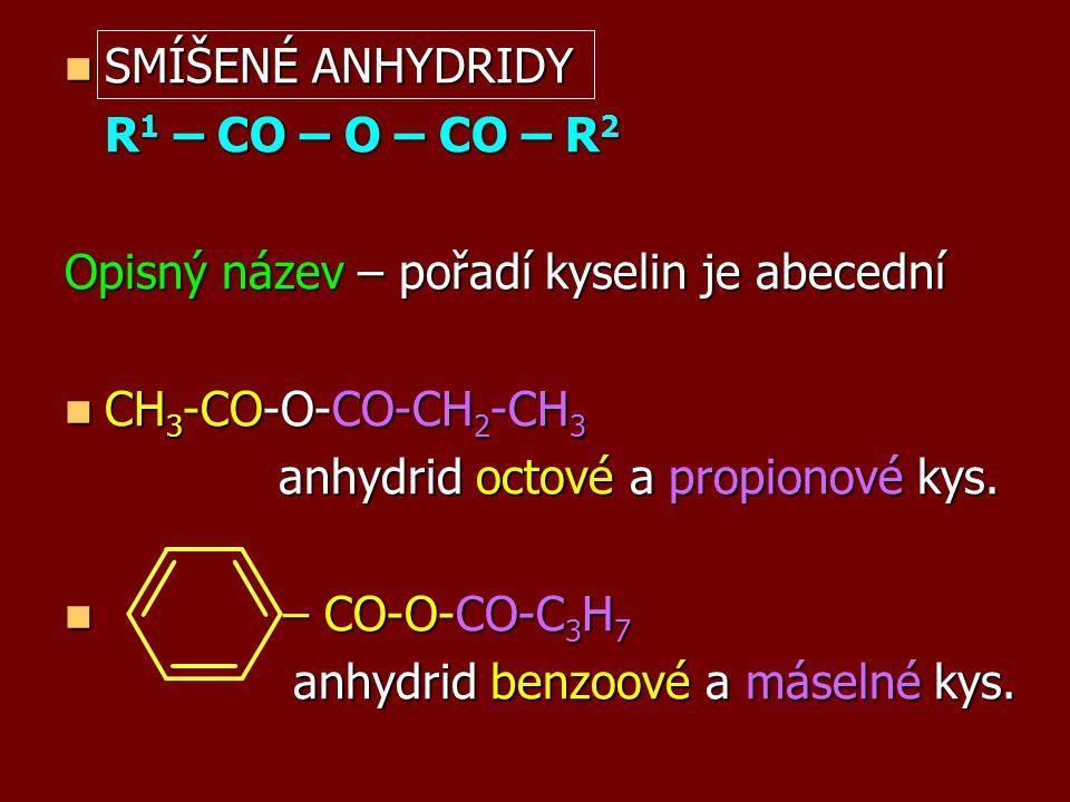 SMÍŠENÉ ANHYDRIDY R1 – CO – O – CO – R2. Opisný název – pořadí kyselin je abecední. CH3-CO-O-CO-CH2-CH3.