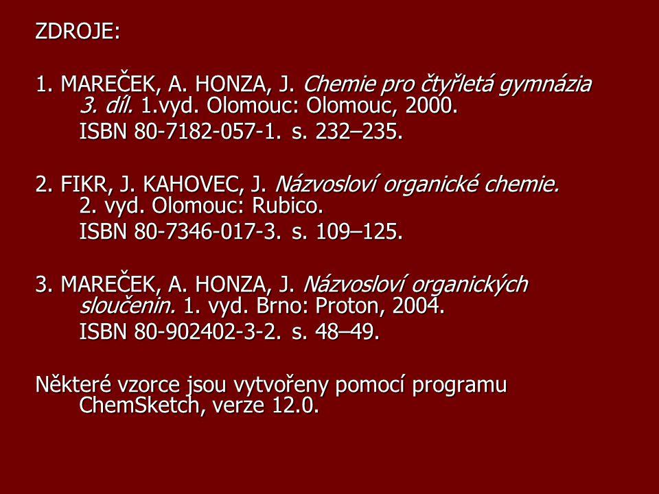 ZDROJE: 1. MAREČEK, A. HONZA, J. Chemie pro čtyřletá gymnázia 3. díl. 1.vyd. Olomouc: Olomouc, 2000.