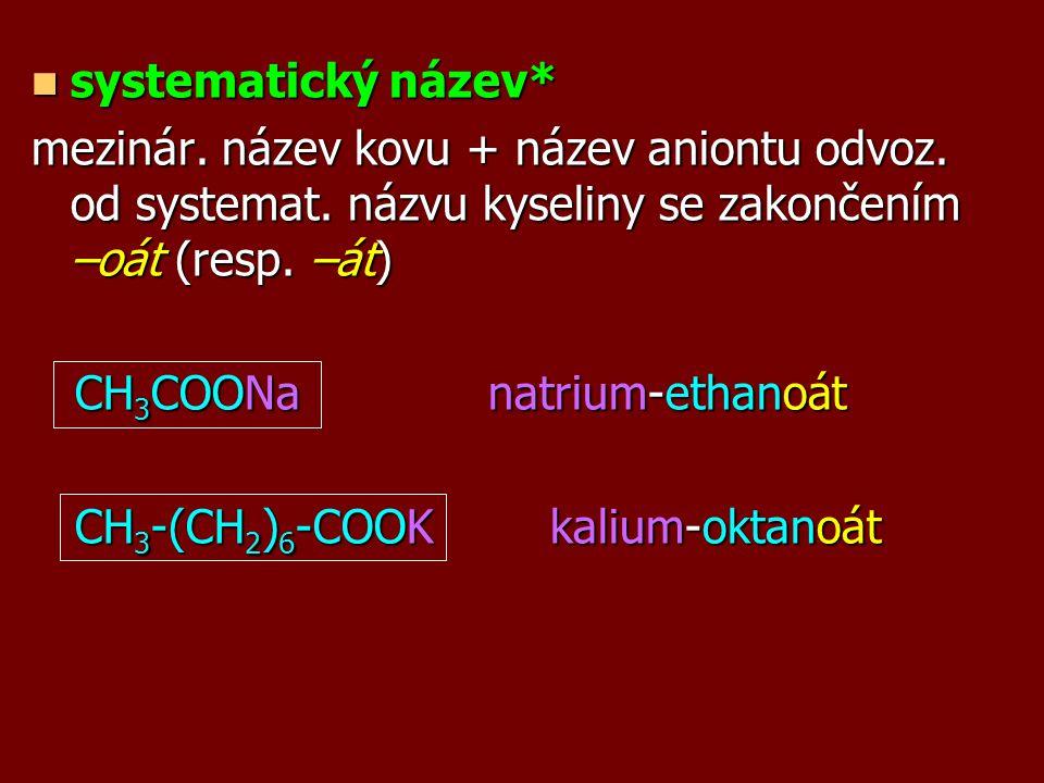 systematický název* mezinár. název kovu + název aniontu odvoz. od systemat. názvu kyseliny se zakončením –oát (resp. –át)