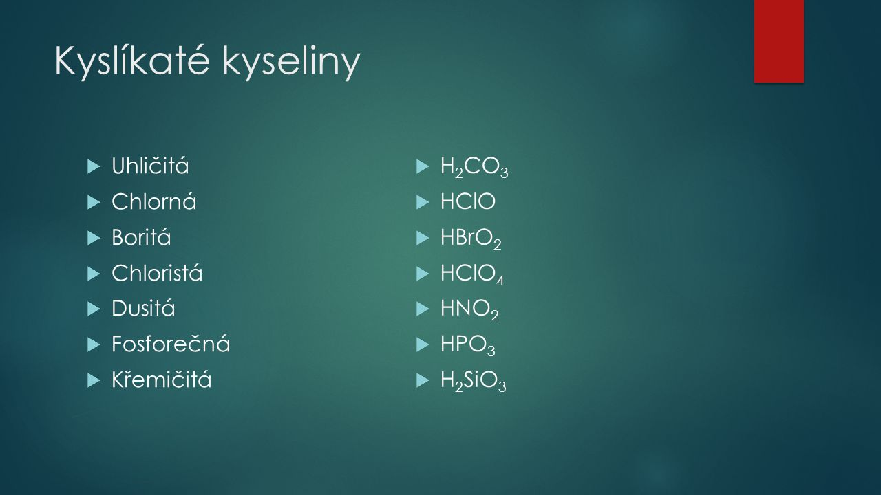 Kyslíkaté kyseliny Uhličitá Chlorná Boritá Chloristá Dusitá Fosforečná