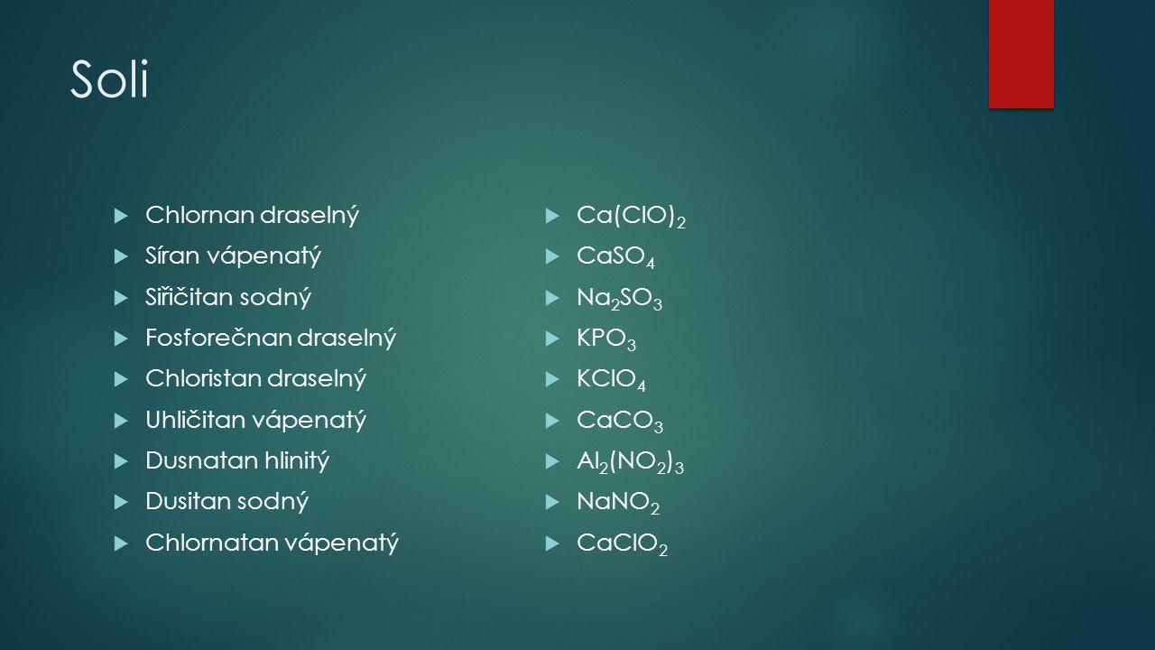 Soli Chlornan draselný Ca(ClO)2 Síran vápenatý CaSO4 Siřičitan sodný