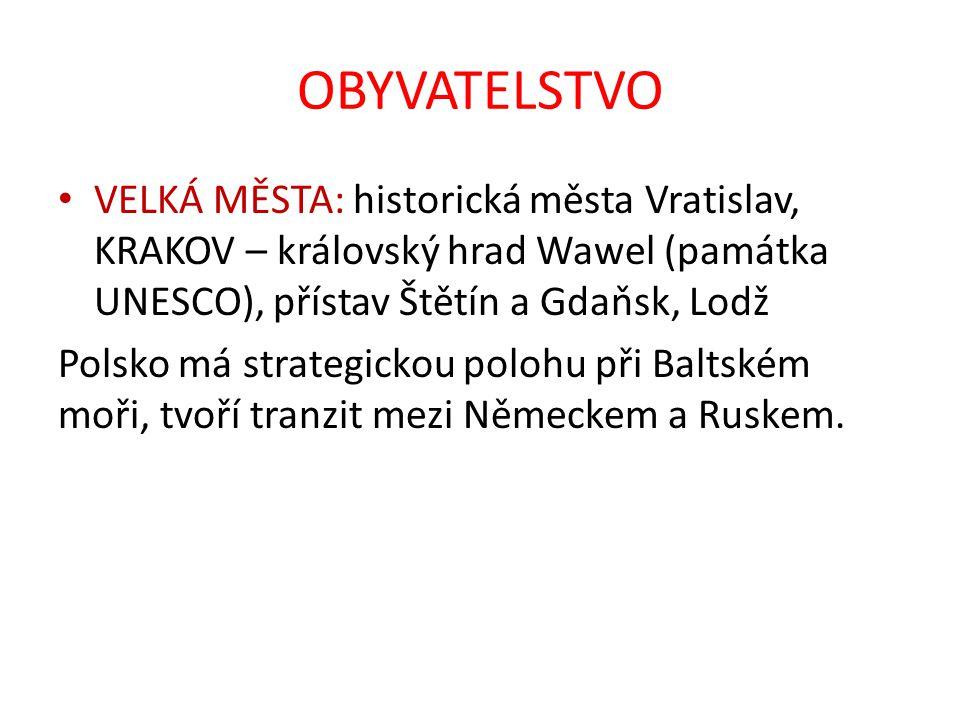 OBYVATELSTVO VELKÁ MĚSTA: historická města Vratislav, KRAKOV – královský hrad Wawel (památka UNESCO), přístav Štětín a Gdaňsk, Lodž.
