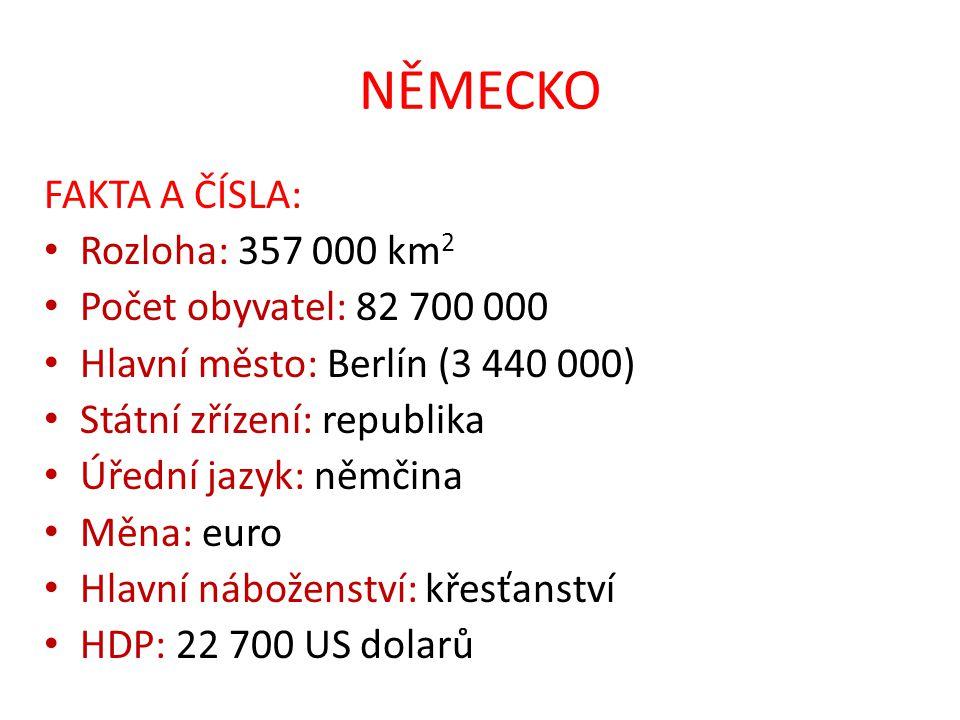 NĚMECKO FAKTA A ČÍSLA: Rozloha: 357 000 km2 Počet obyvatel: 82 700 000