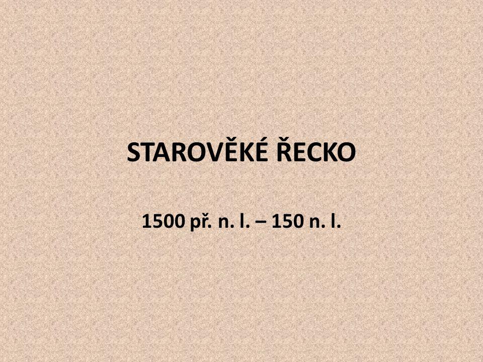STAROVĚKÉ ŘECKO 1500 př. n. l. – 150 n. l.