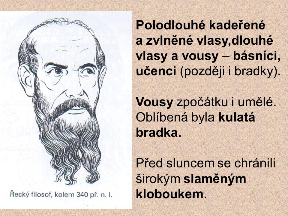 Polodlouhé kadeřené a zvlněné vlasy,dlouhé vlasy a vousy – básníci, učenci (později i bradky).