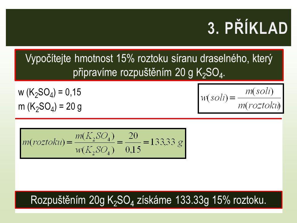 Rozpuštěním 20g K2SO4 získáme 133.33g 15% roztoku.