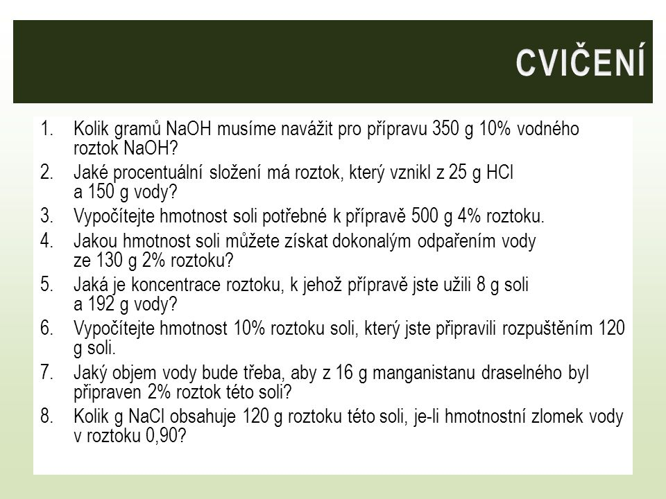 CVIČENÍ Kolik gramů NaOH musíme navážit pro přípravu 350 g 10% vodného roztok NaOH