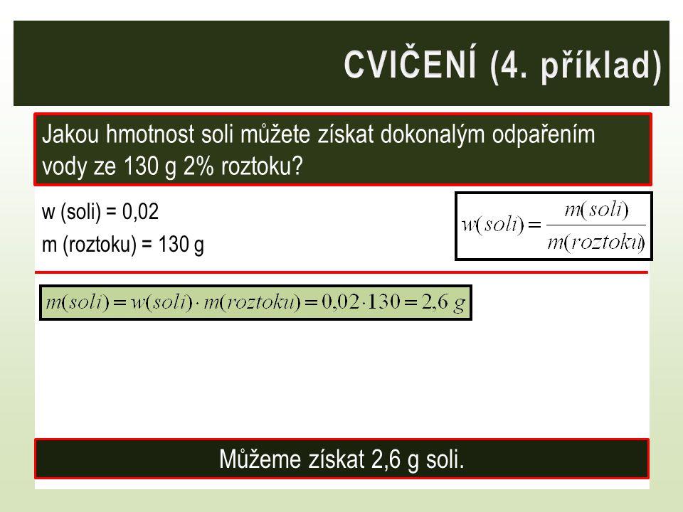 CVIČENÍ (4. příklad) Jakou hmotnost soli můžete získat dokonalým odpařením vody ze 130 g 2% roztoku