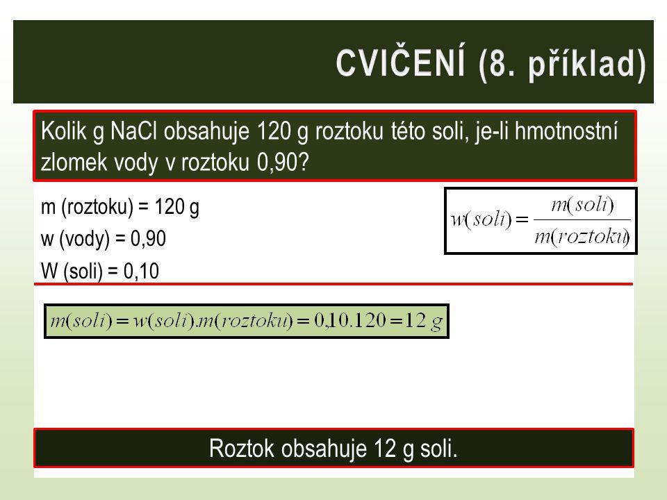 CVIČENÍ (8. příklad) Kolik g NaCl obsahuje 120 g roztoku této soli, je-li hmotnostní zlomek vody v roztoku 0,90