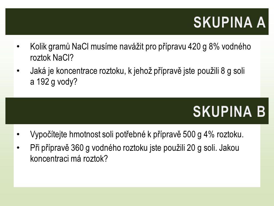 SKUPINA A Kolik gramů NaCl musíme navážit pro přípravu 420 g 8% vodného roztok NaCl