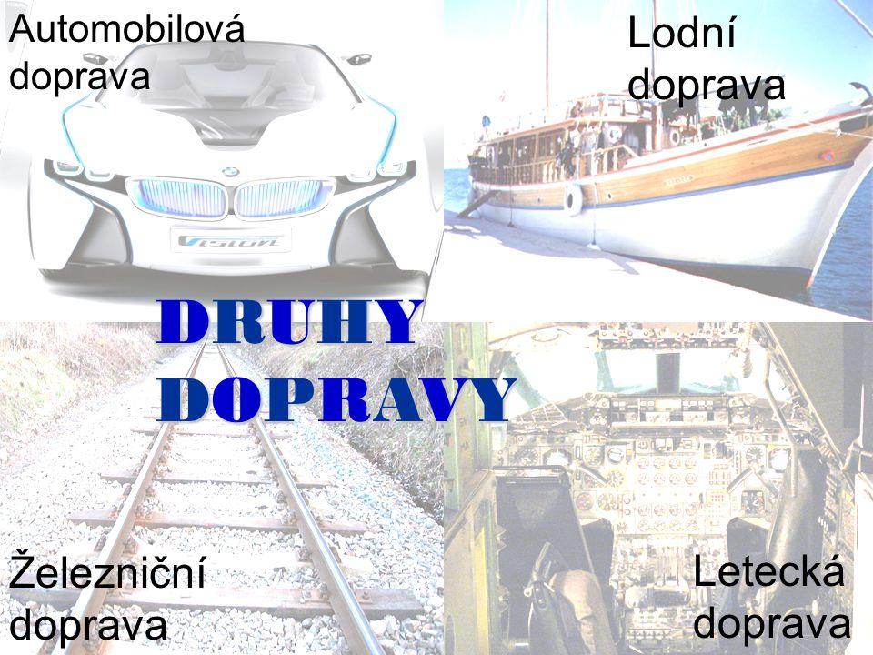 DRUHY DOPRAVY Lodní doprava Železniční doprava Letecká doprava