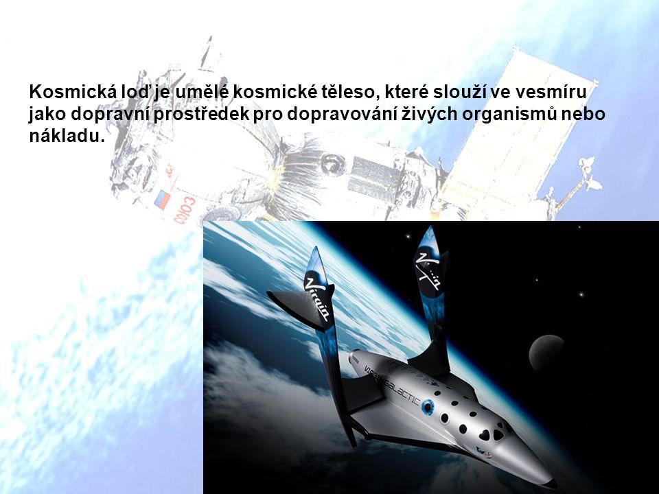 Kosmická loď je umělé kosmické těleso, které slouží ve vesmíru