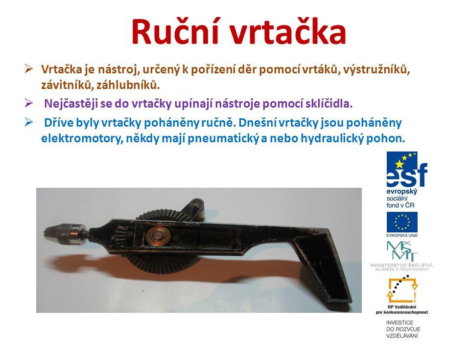Ruční vrtačka Vrtačka je nástroj, určený k pořízení děr pomocí vrtáků, výstružníků, závitníků, záhlubníků.