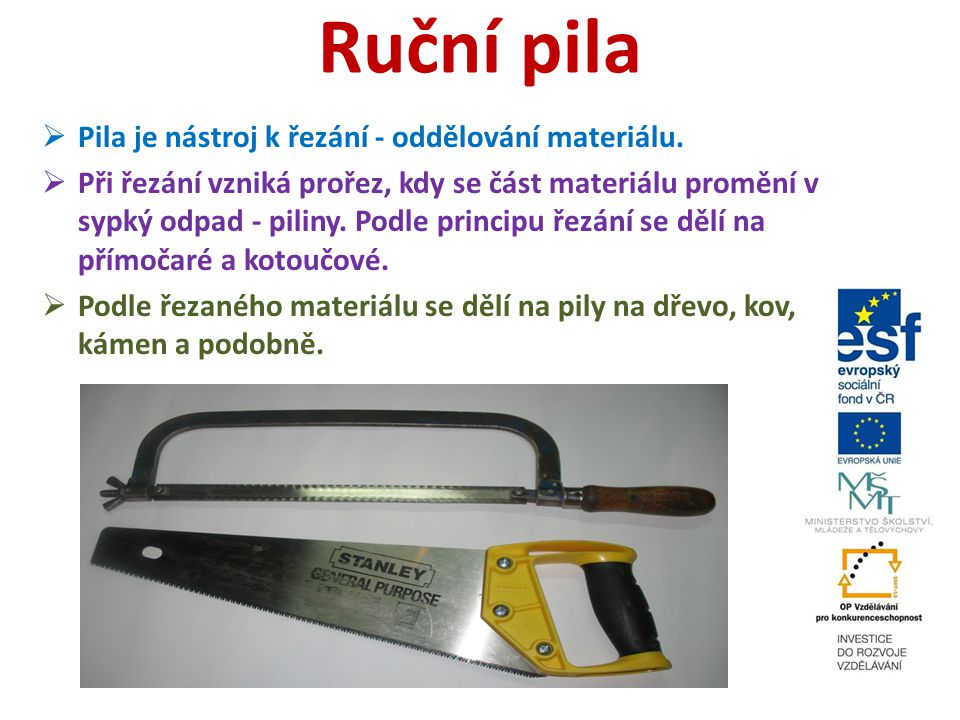 Ruční pila Pila je nástroj k řezání - oddělování materiálu.