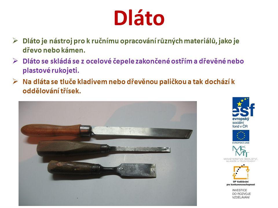 Dláto Dláto je nástroj pro k ručnímu opracování různých materiálů, jako je dřevo nebo kámen.