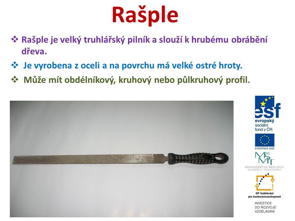 Rašple Rašple je velký truhlářský pilník a slouží k hrubému obrábění dřeva. Je vyrobena z oceli a na povrchu má velké ostré hroty.