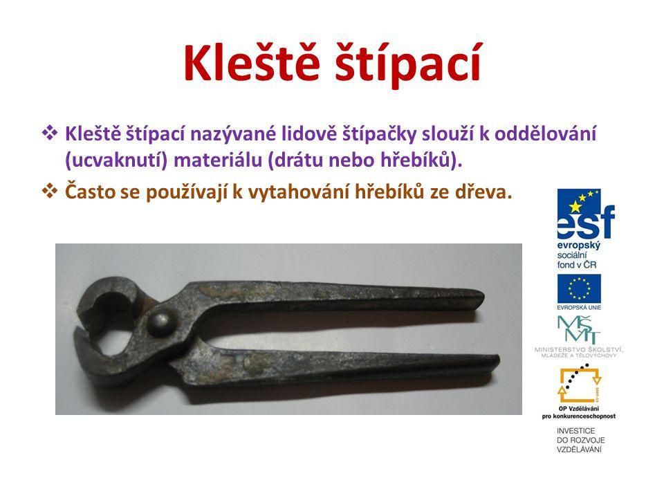 Kleště štípací Kleště štípací nazývané lidově štípačky slouží k oddělování (ucvaknutí) materiálu (drátu nebo hřebíků).