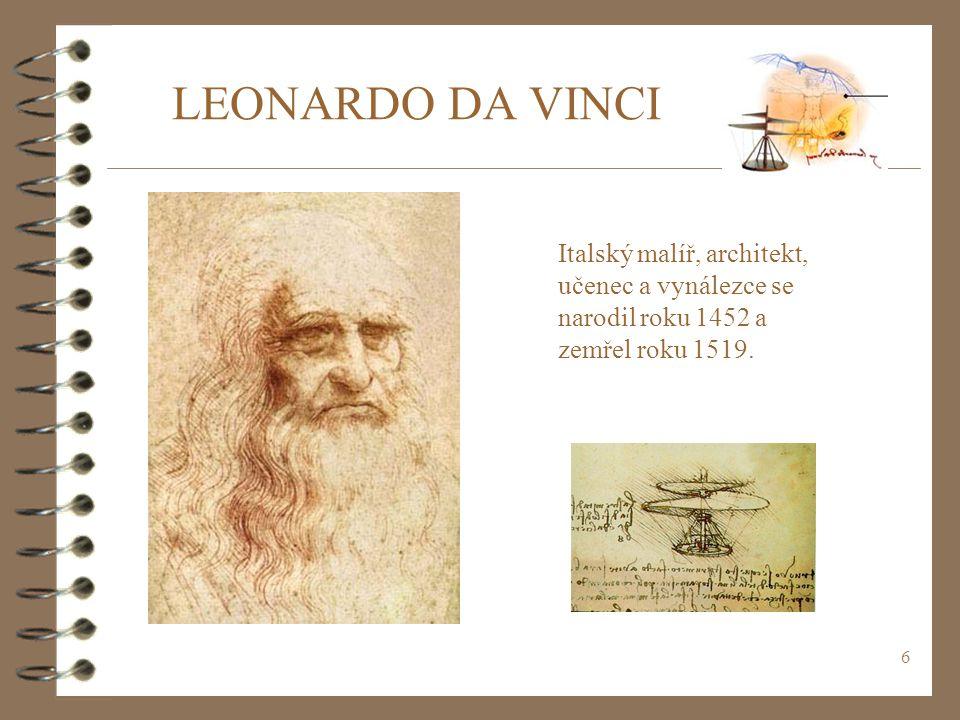 LEONARDO DA VINCI Italský malíř, architekt, učenec a vynálezce se narodil roku 1452 a zemřel roku 1519.