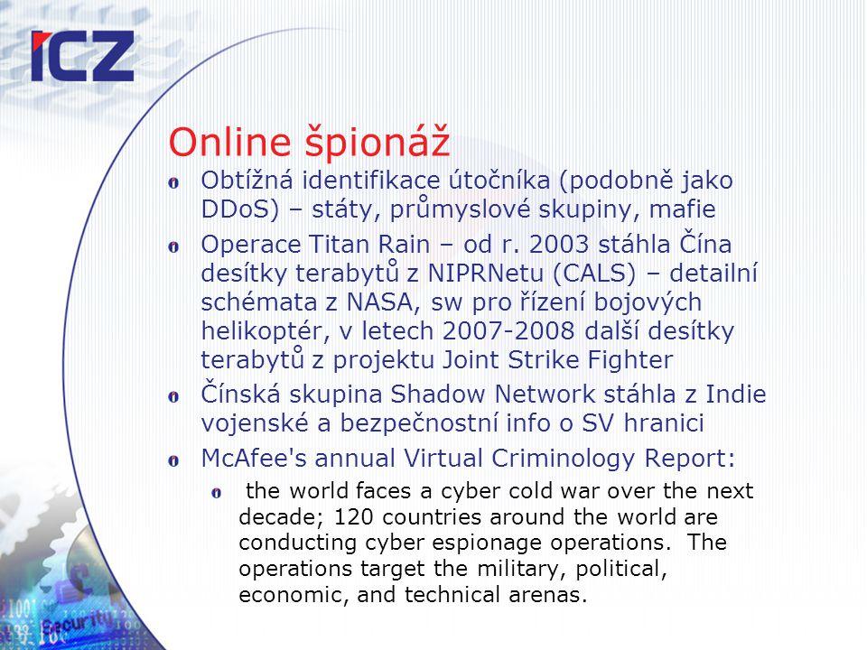 Online špionáž Obtížná identifikace útočníka (podobně jako DDoS) – státy, průmyslové skupiny, mafie.