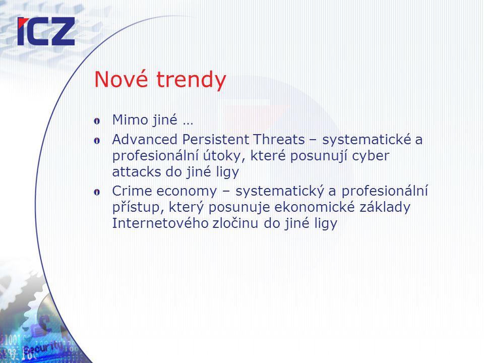 Nové trendy Mimo jiné … Advanced Persistent Threats – systematické a profesionální útoky, které posunují cyber attacks do jiné ligy.