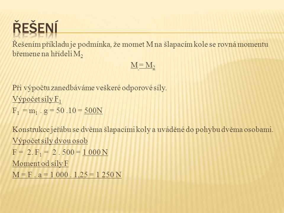 Řešení Řešením příkladu je podmínka, že momet M na šlapacím kole se rovná momentu břemene na hřídeli M2.