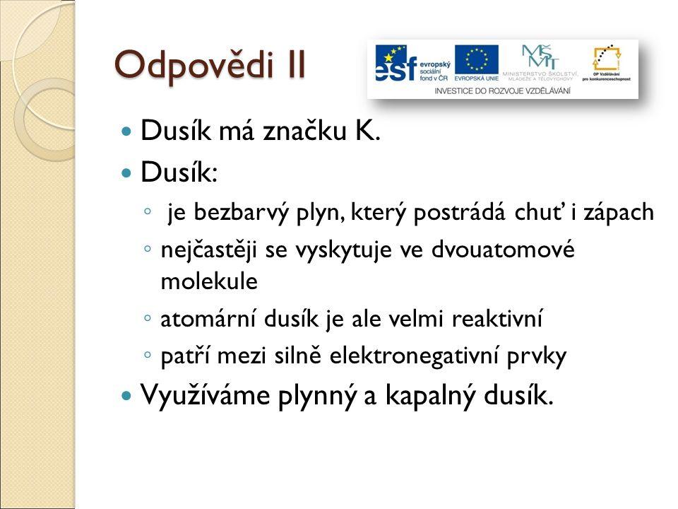 Odpovědi II Dusík má značku K. Dusík: