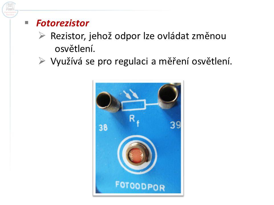 Fotorezistor Rezistor, jehož odpor lze ovládat změnou.