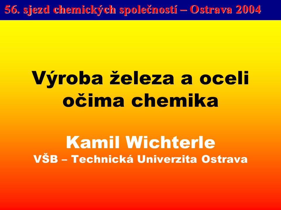 Výroba železa a oceli očima chemika Kamil Wichterle VŠB – Technická Univerzita Ostrava