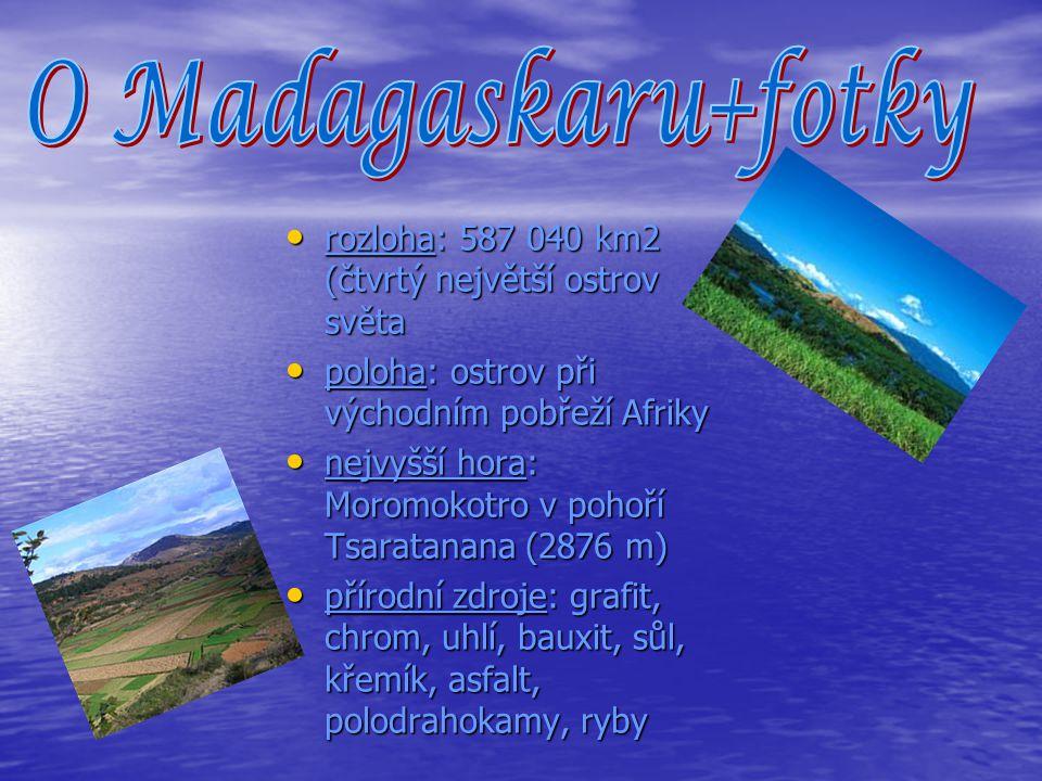 O Madagaskaru+fotky rozloha: 587 040 km2 (čtvrtý největší ostrov světa