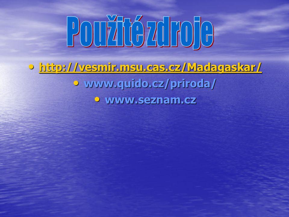 Použité zdroje http://vesmir.msu.cas.cz/Madagaskar/