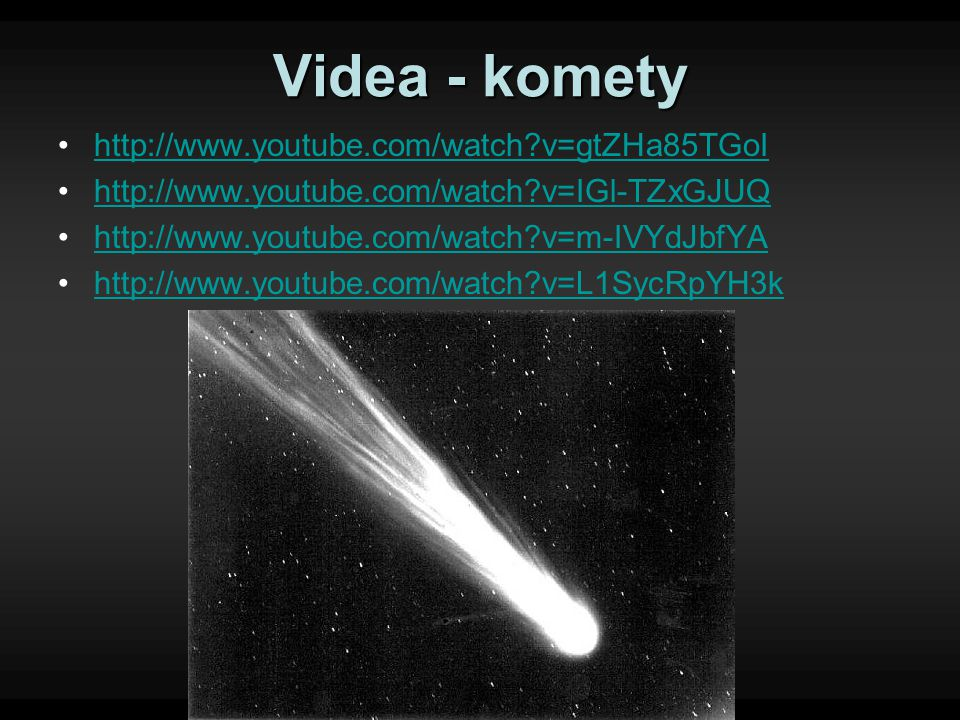 Videa - komety http://www.youtube.com/watch v=gtZHa85TGoI