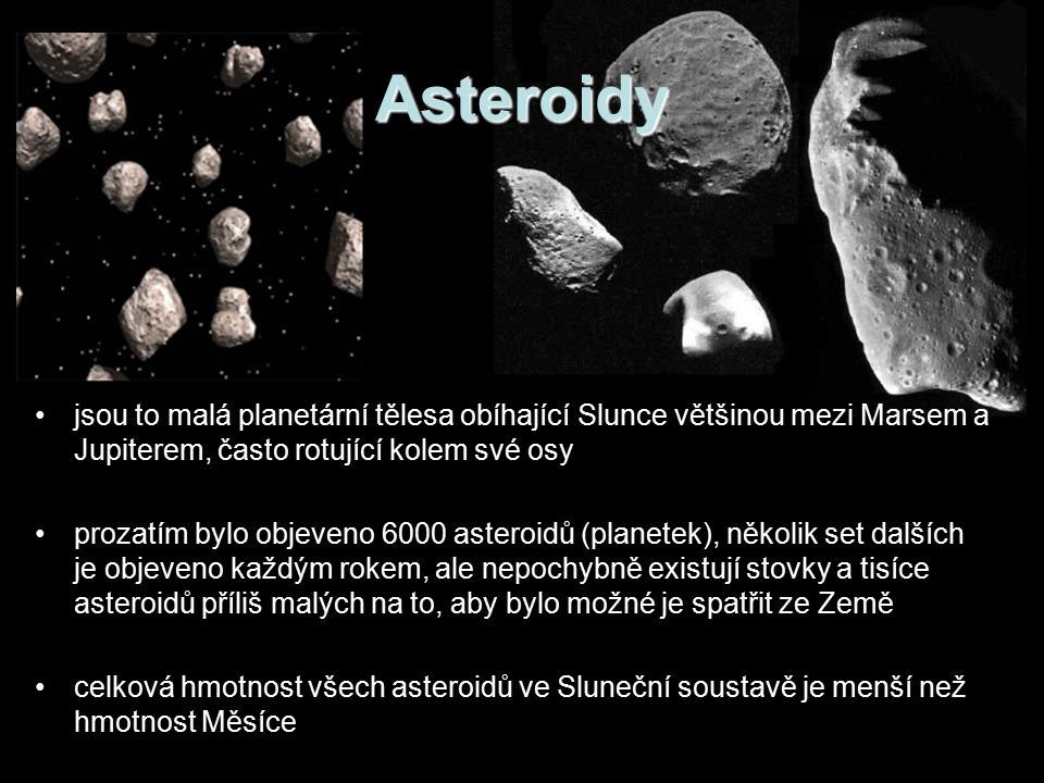 Asteroidy jsou to malá planetární tělesa obíhající Slunce většinou mezi Marsem a Jupiterem, často rotující kolem své osy.