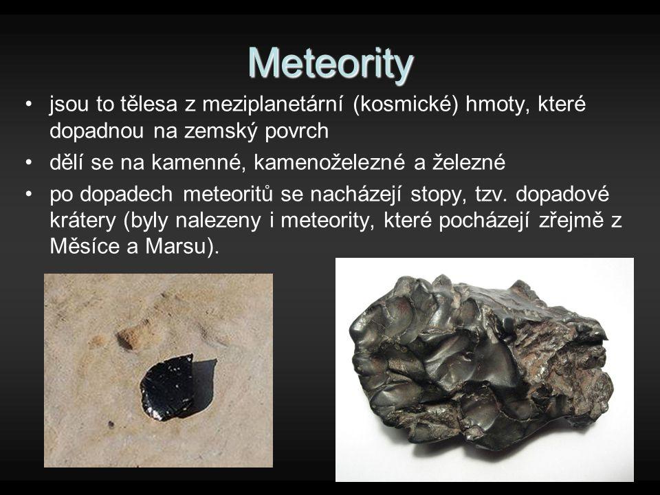 Meteority jsou to tělesa z meziplanetární (kosmické) hmoty, které dopadnou na zemský povrch. dělí se na kamenné, kamenoželezné a železné.
