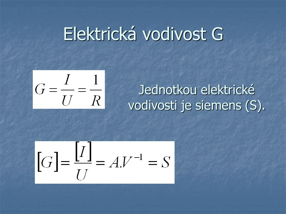 Jednotkou elektrické vodivosti je siemens (S).