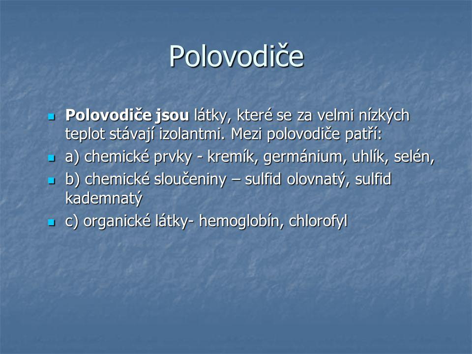 Polovodiče Polovodiče jsou látky, které se za velmi nízkých teplot stávají izolantmi. Mezi polovodiče patří: