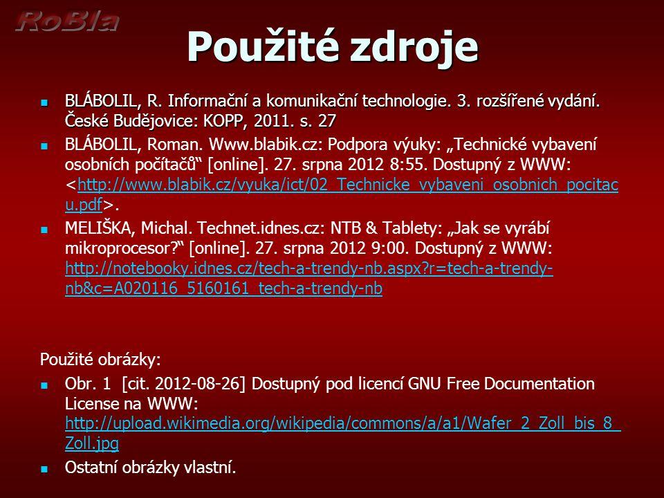 Použité zdroje BLÁBOLIL, R. Informační a komunikační technologie. 3. rozšířené vydání. České Budějovice: KOPP, 2011. s. 27.
