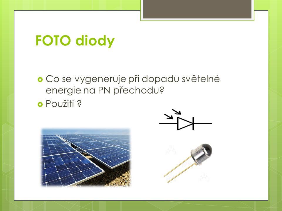 FOTO diody Co se vygeneruje při dopadu světelné energie na PN přechodu Použití