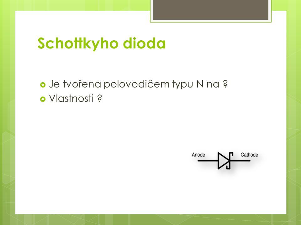 Schottkyho dioda Je tvořena polovodičem typu N na Vlastnosti
