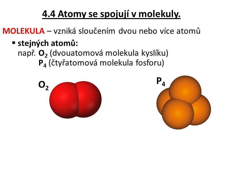 4.4 Atomy se spojují v molekuly.