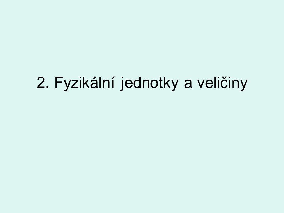 2. Fyzikální jednotky a veličiny