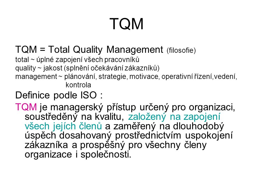 TQM TQM = Total Quality Management (filosofie) Definice podle ISO :