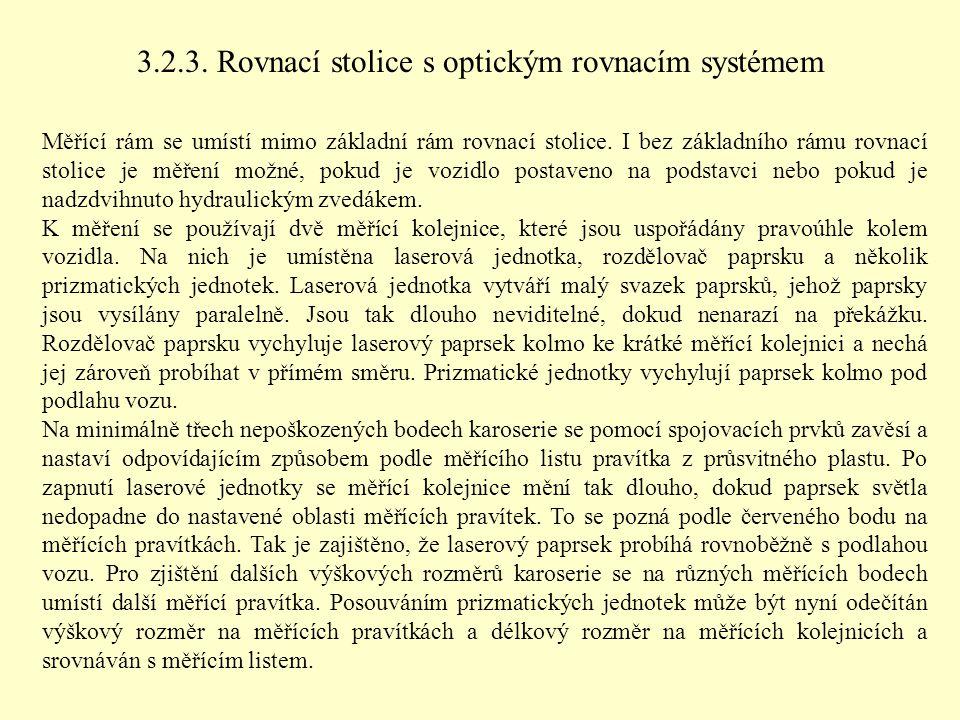 3.2.3. Rovnací stolice s optickým rovnacím systémem