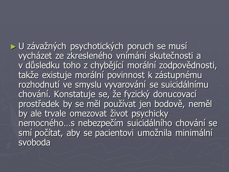 U závažných psychotických poruch se musí vycházet ze zkresleného vnímání skutečnosti a v důsledku toho z chybějící morální zodpovědnosti, takže existuje morální povinnost k zástupnému rozhodnutí ve smyslu vyvarování se suicidálnímu chování.
