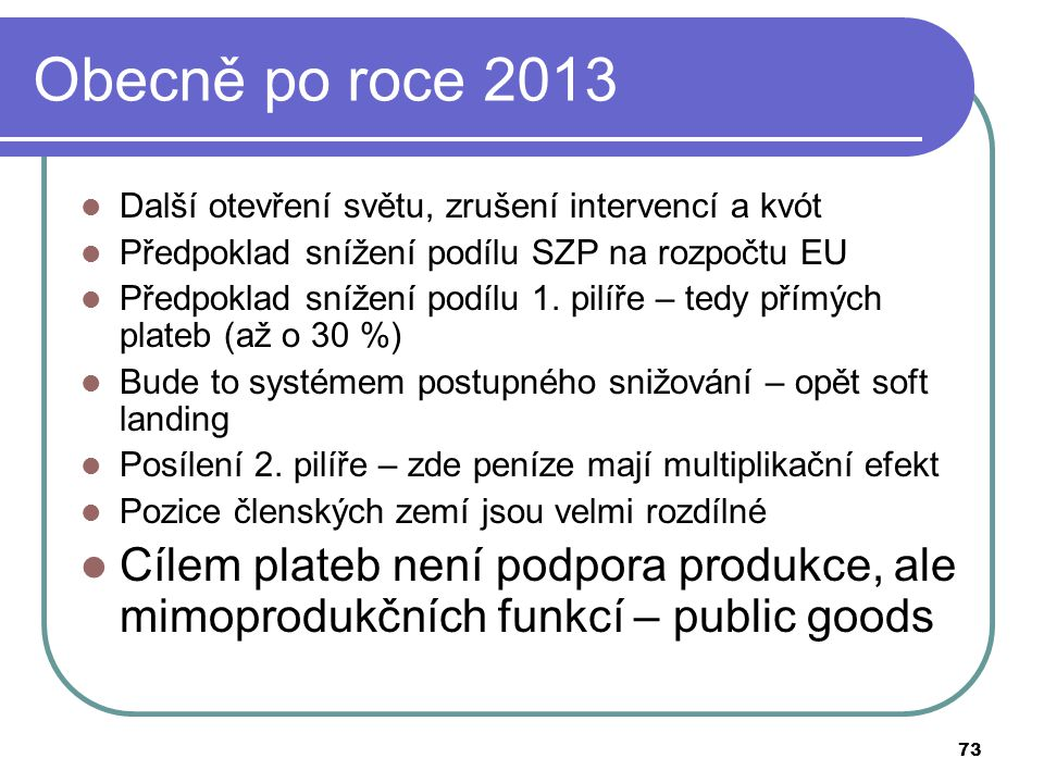 Obecně po roce 2013 Další otevření světu, zrušení intervencí a kvót. Předpoklad snížení podílu SZP na rozpočtu EU.