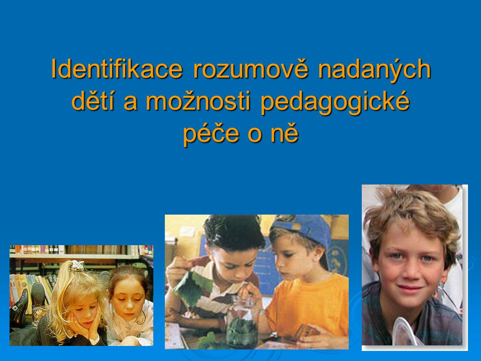 Identifikace rozumově nadaných dětí a možnosti pedagogické péče o ně