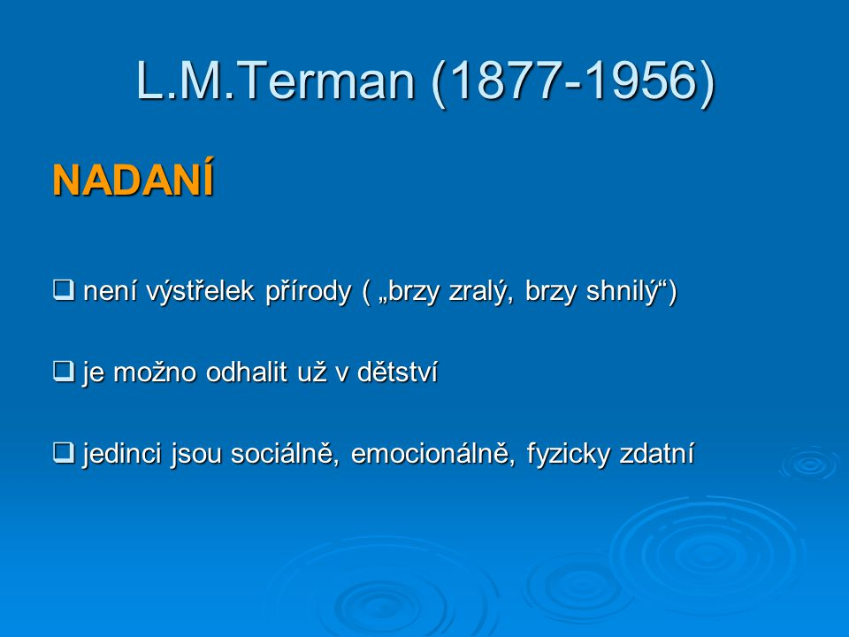 """L.M.Terman (1877-1956) NADANÍ. není výstřelek přírody ( """"brzy zralý, brzy shnilý ) je možno odhalit už v dětství."""