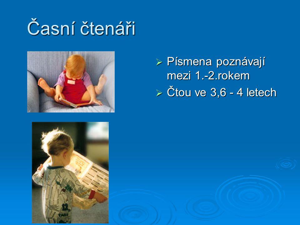 Časní čtenáři Písmena poznávají mezi 1.-2.rokem Čtou ve 3,6 - 4 letech