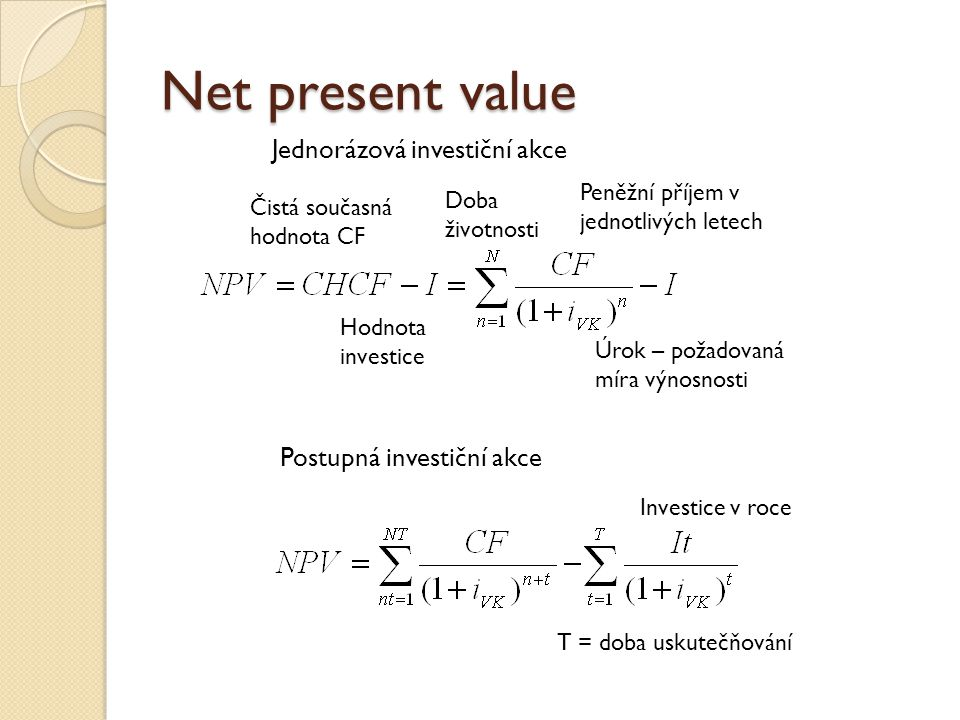 Net present value Jednorázová investiční akce Postupná investiční akce
